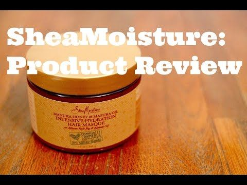 My SheaMoisture Manuka Honey & Mafura Oil Intensive Hydration Hair Masque Product Review