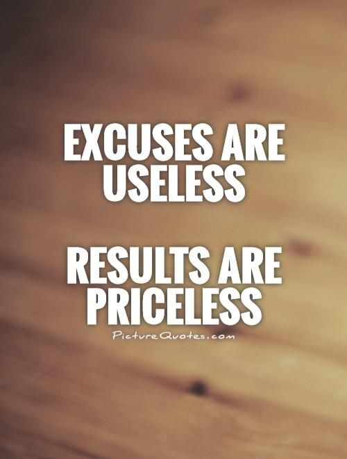 c2a485f658e2 Excuses are useless Results are priceless. Picture Quotes ...