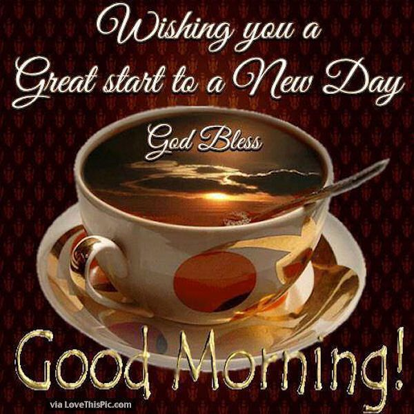 Wishing You A Great Start To A New Day Coffee Morning Good Morning