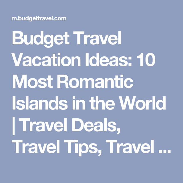 Budget Travel Vacation Ideas: 10 Most Romantic Islands in the World   Travel Deals, Travel Tips, Travel Advice, Vacation Ideas   Budget Travel