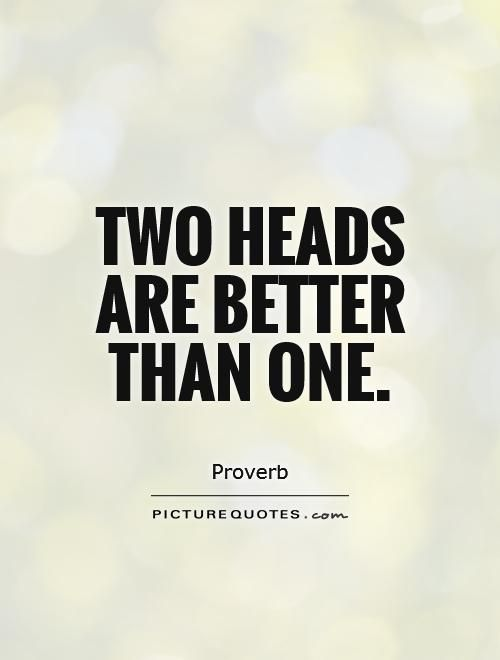 Two Quotes >> Two Heads Are Better Than One Picture Quotes Proverbs Picture