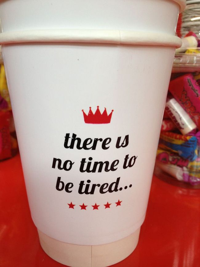 no time to be tired!