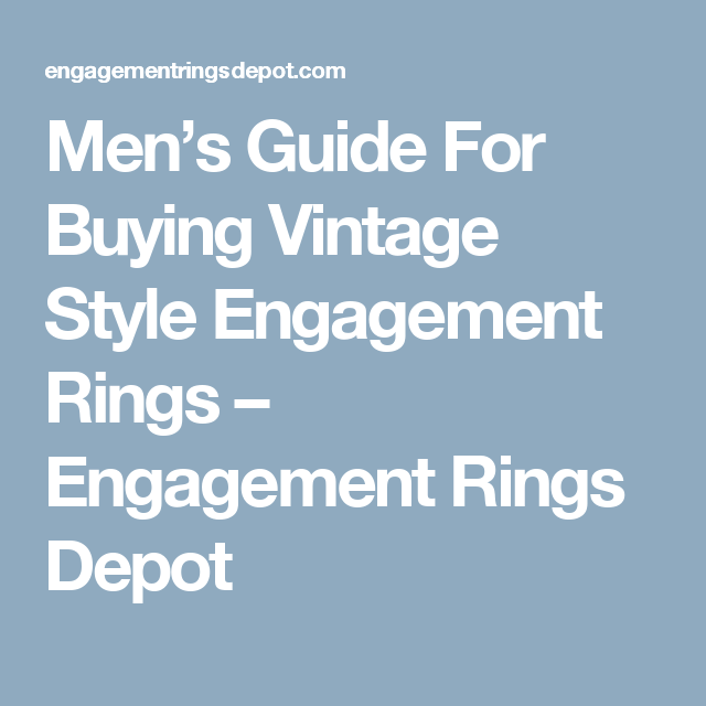 Men's Guide For Buying Vintage Style Engagement Rings – Engagement Rings Depot
