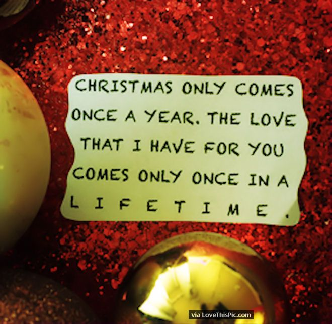 Christmas Only Comes Once A Year But My Love For You Lasts A Lifetime Christmas Quotes Romantic Christmas Love Quotes Merry Christmas Quotes Love