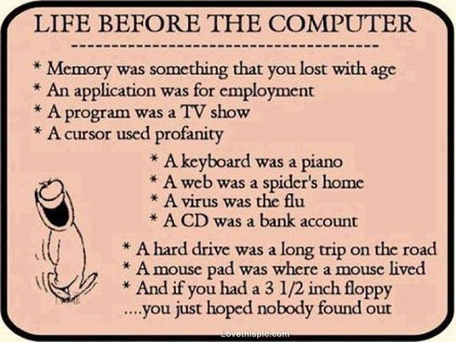 Life Before The Computer Funny Funny Sayings Humor Computer Humor Computer Quote Computer Jokes