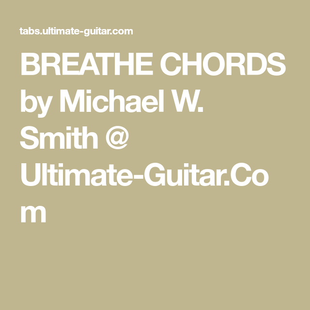 BREATHE CHORDS by Michael W. Smith @ Ultimate-Guitar.Com | chords ...