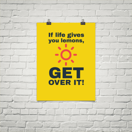 In-your-face Poster If life gives you lemons, get over it! #31528 - Behappy.me