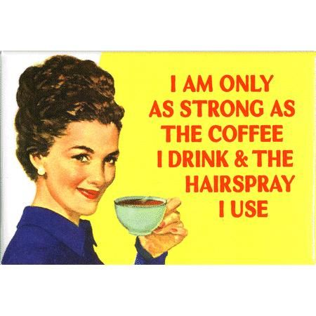 Strong as the Coffee Refrigerator Magnet