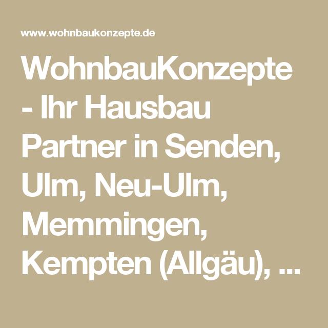 Wohnbaukonzepte Ihr Hausbau Partner In Senden Ulm Neu Ulm Memmingen Kempten Allgau Biberach Und Augsburg Ulm Haus Bauen Neu Ulm
