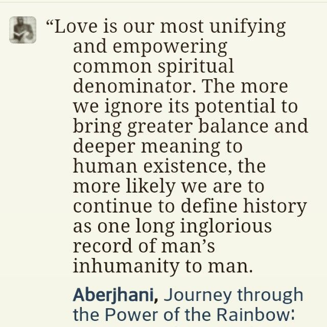 """Agape Love quote: """"Love is our most unifying and empowering common spiritual denominator. The more we ignore its potential to bring greater balance and deeper meaning to human existence, the more likely we are to continue to define history as one long inglorious record of man's inhumanity to man."""" ― Aberjhani Posted on Instagram by Whimarta  #quotes #makepeace #peace #love   https://instagram.com/p/z44W3ej8Rs/"""
