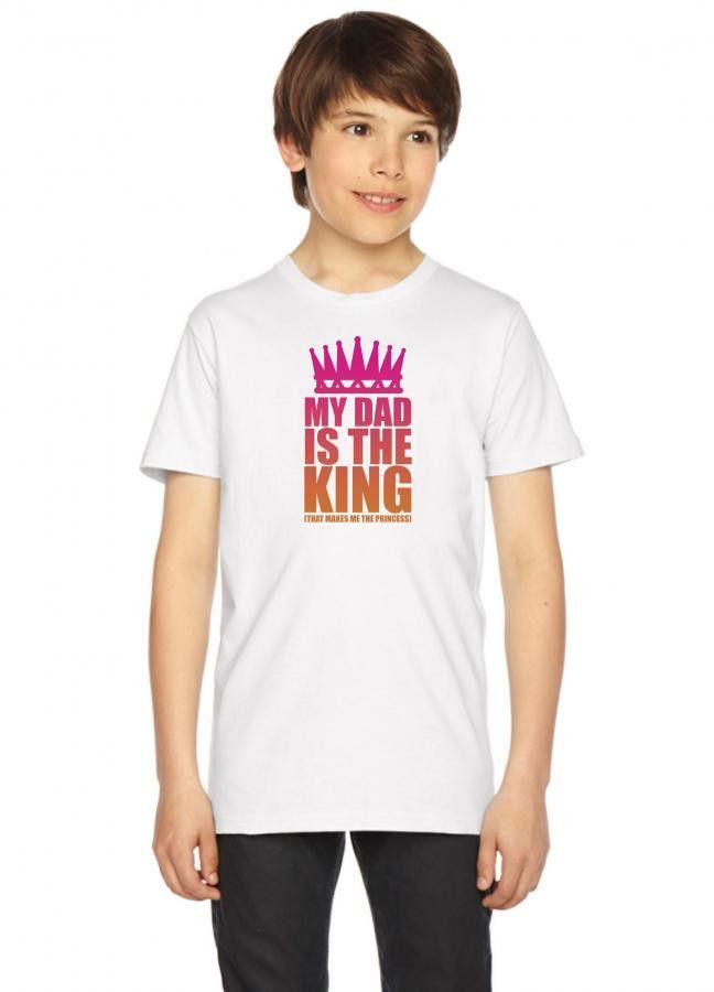 my dad is the king that makes me the princess Youth Tees