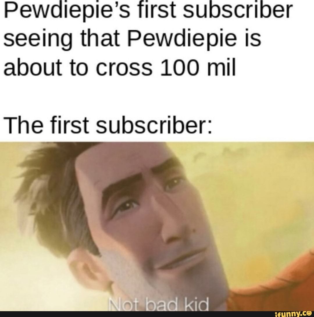 Pewdiepie S First Subscriber Seeing That Pewdiepie Is About To