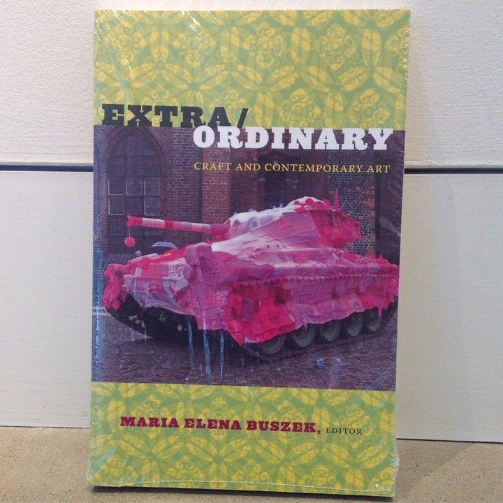 Extra/Ordinary: Craft And Contemporary Art, Ed. Maria Elena Bushel from 108 Contemporary for $25.00