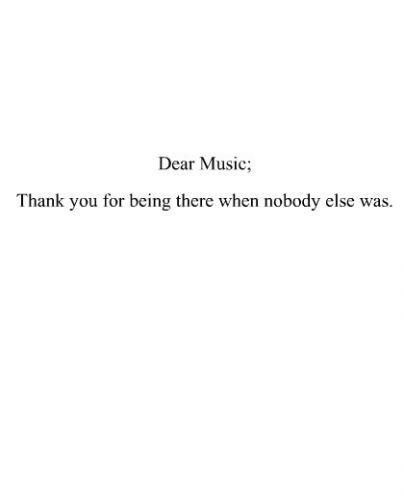 Dear Music Thank You For Being There When Nobody Else Was Music