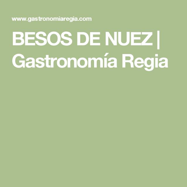 BESOS DE NUEZ   Gastronomía Regia