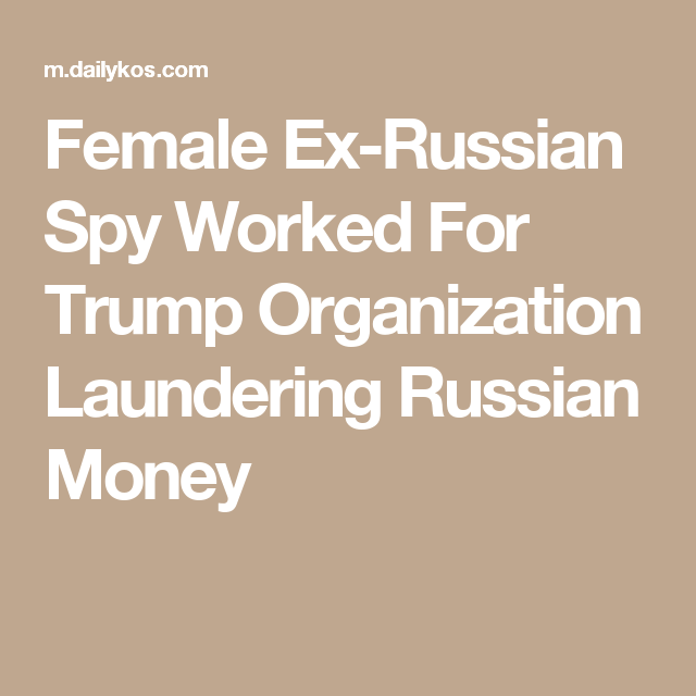 Female Ex-Russian Spy Worked For Trump Organization Laundering Russian Money