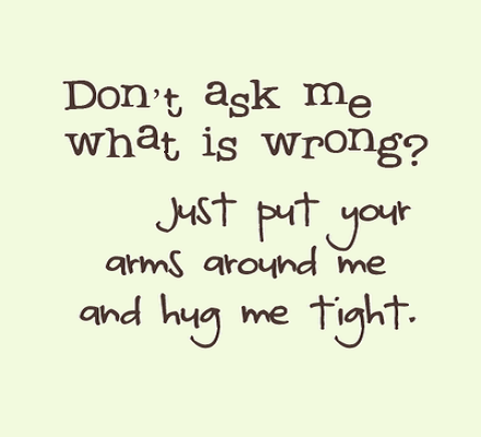 I Need A Hug Quotes Quotesgram Quotes Hug Q