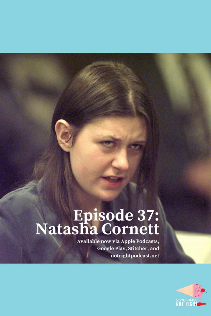 37: Natasha Cornett | Something's Not Right | True crime, East