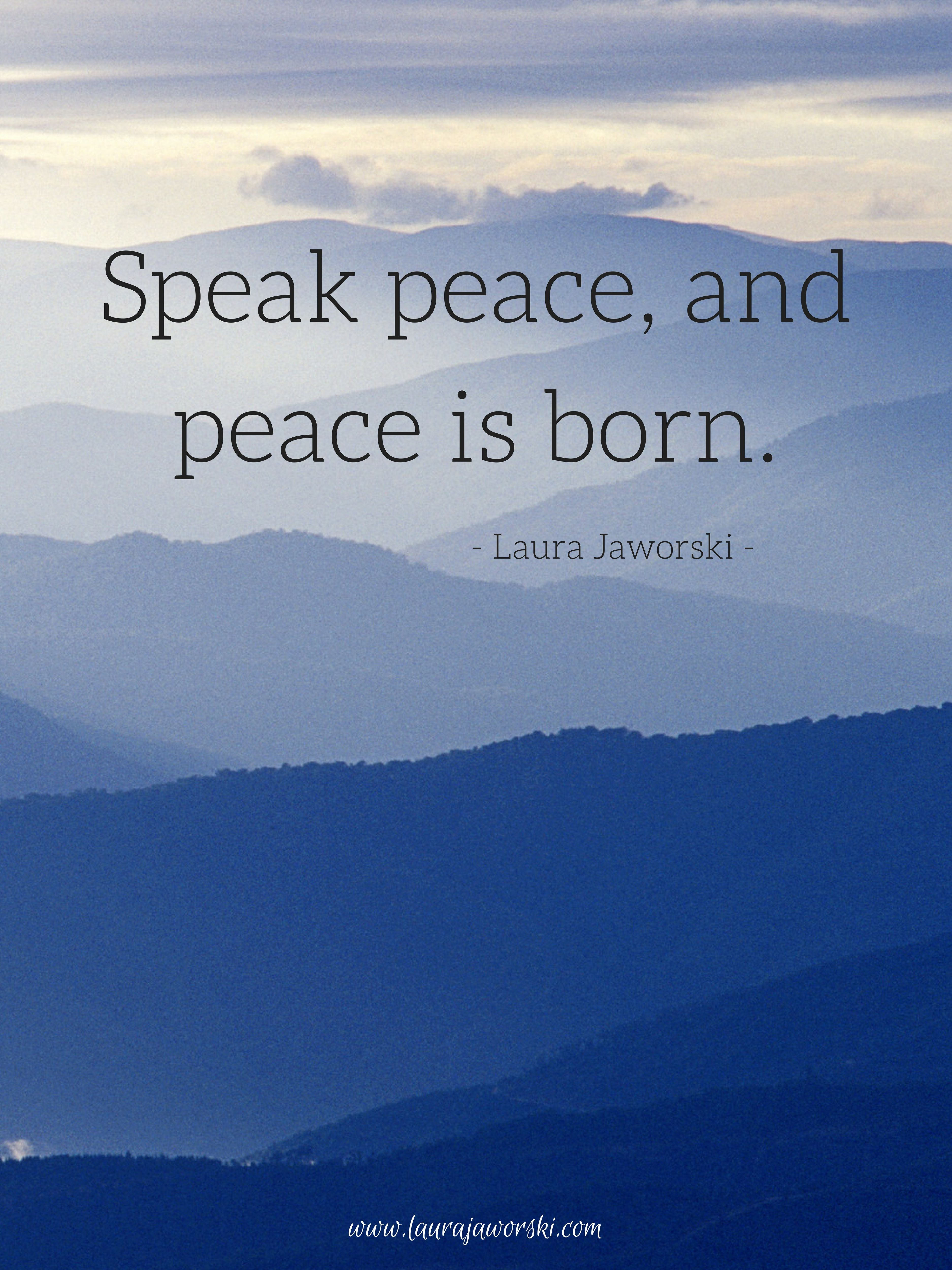 Speak Peace ♥ | www.laurajaworski.com #PeaceQuotes