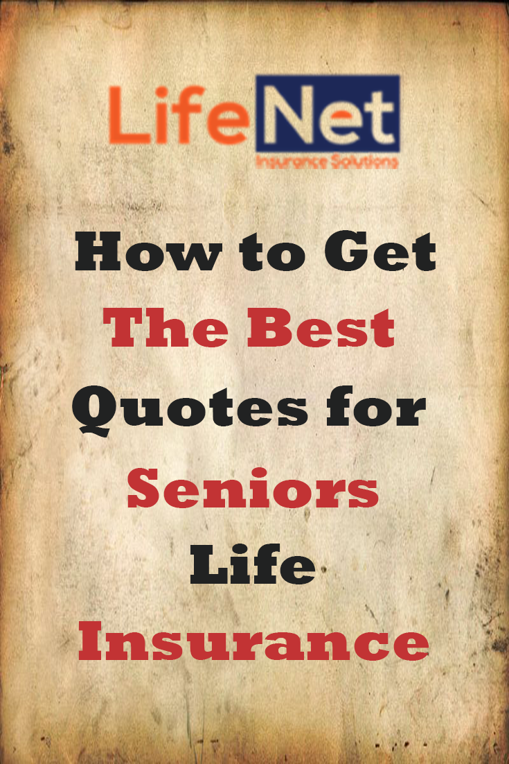 How To Get The Best Quotes for Seniors Life Insurance
