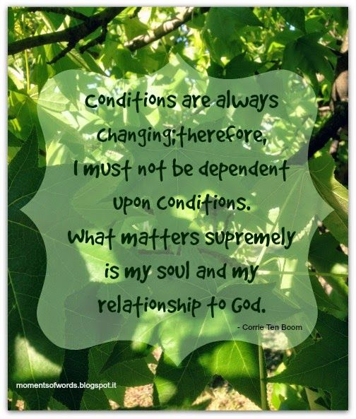 I must not be dependent upon conditions...