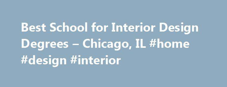Best School For Interior Design Degrees U2013 Chicago, IL #home #design # Interior