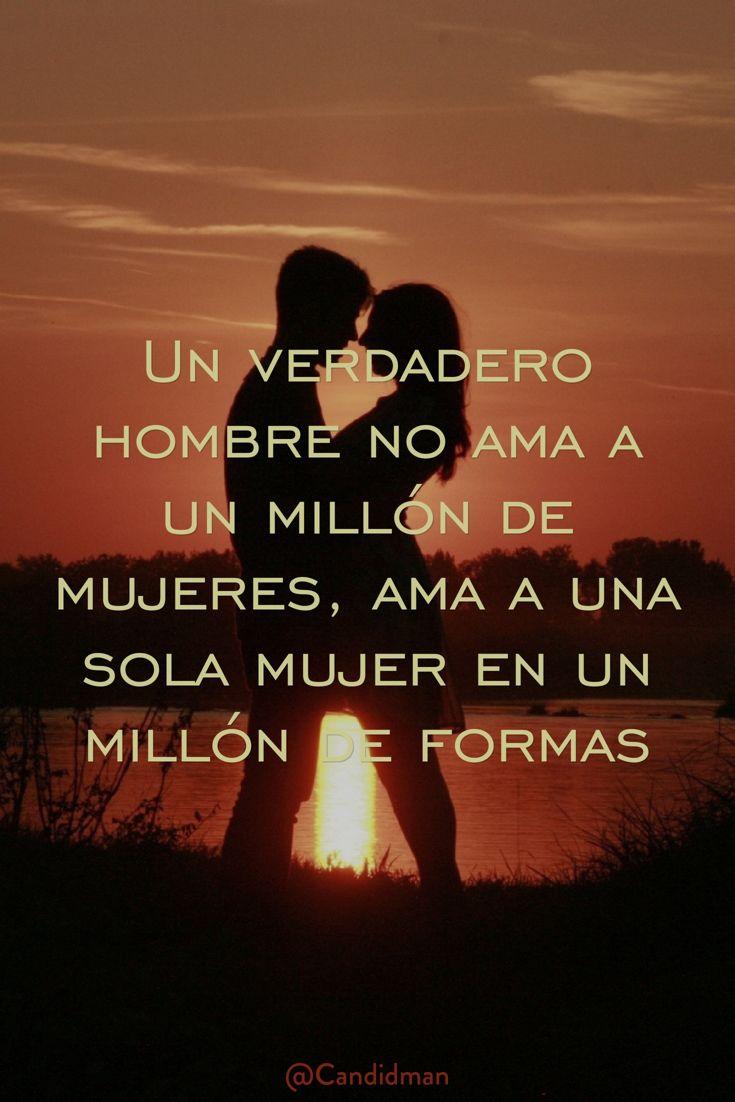Un verdadero hombre no ama a un mill³n de mujeres ama a una sola mujer en un mill³n de formas Frases AmorFrases BonitasCitas