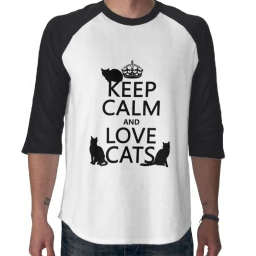 cats t-shirt | Keep Calm and Love Cats (in any color) T-shirts | Keep Calm T-Shirts