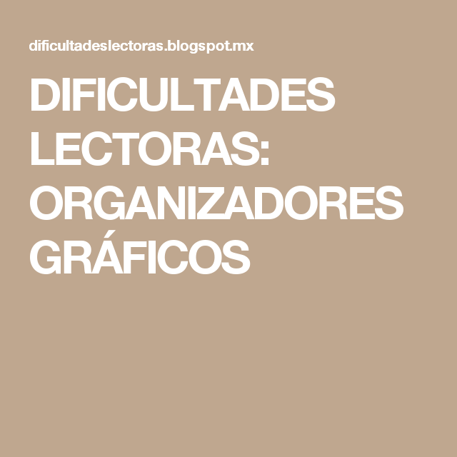 DIFICULTADES LECTORAS: ORGANIZADORES GRÁFICOS