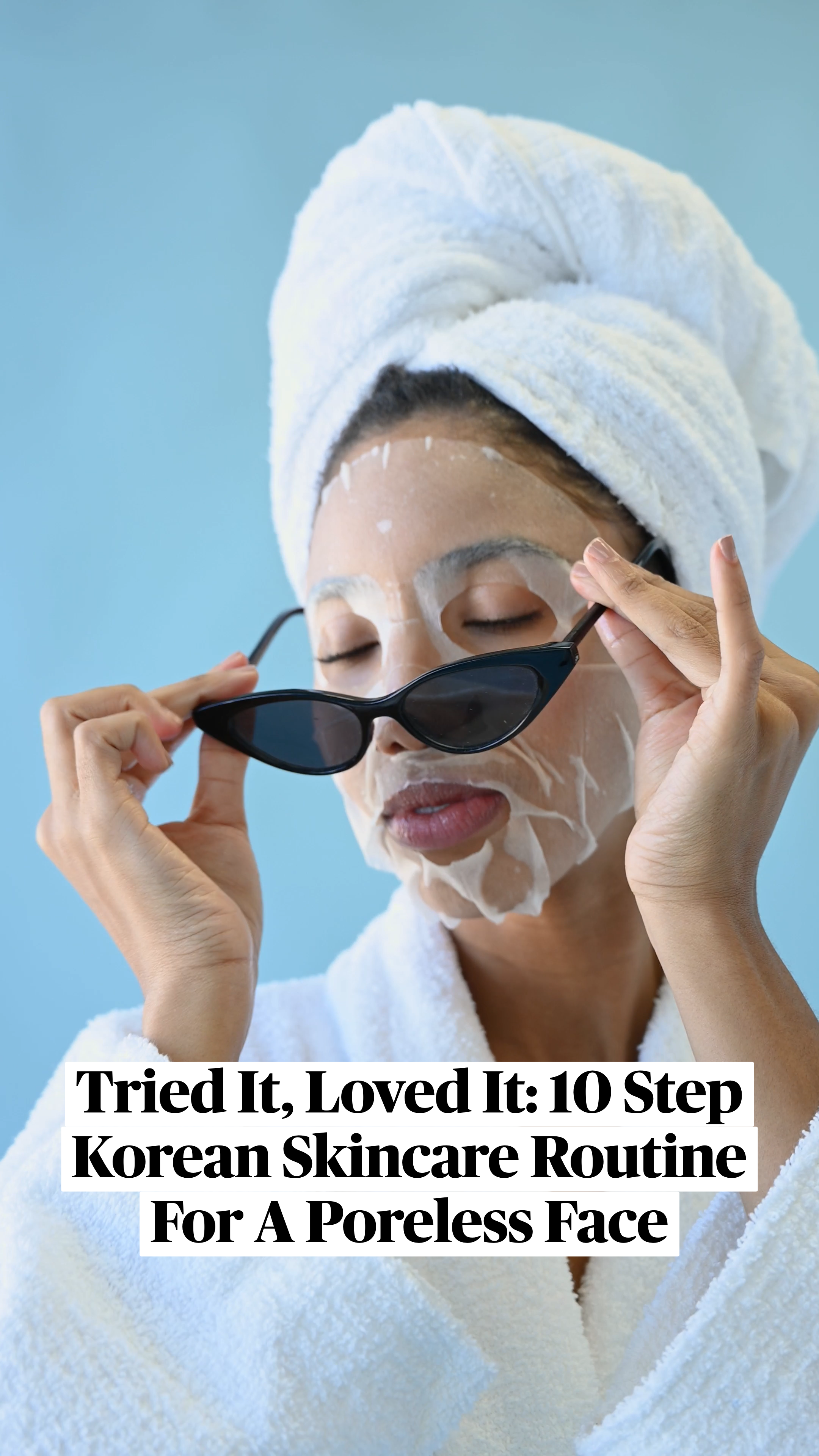 Tried It, Loved It: 10 Step Korean Skincare Routine For A Poreless Face