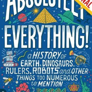 Absolutely Everything!: A History of Earth, Dinosaurs, Rulers, Robots and Other Things Too Numerous to Mention #historyofdinosaurs