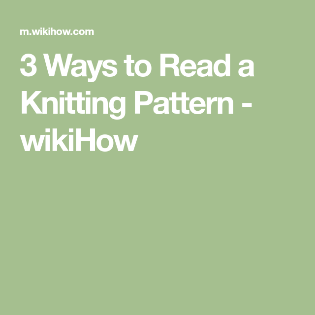 3 Ways To Read A Knitting Pattern Wikihow Knitting And Whatnot
