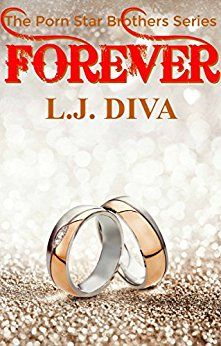 Forever (The Porn Star Brothers Series) by L.J. Diva - In the tradition of the bonkbustingly good Jackie Collins, who was once likened to Jacqueline Susann, comes L.J. Diva's Porn Star Brothers series.