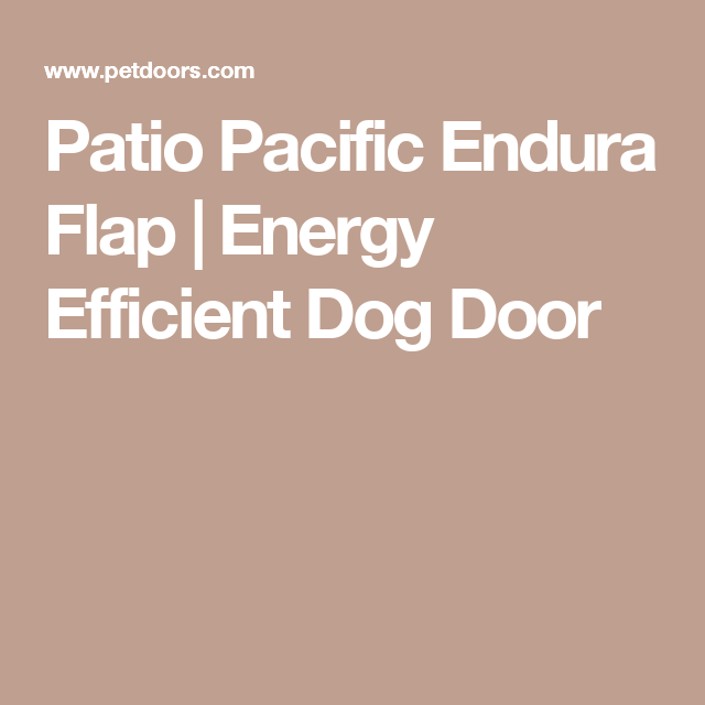 Patio Pacific Endura Flap   Energy Efficient Dog Door