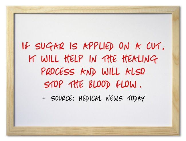 If sugar is applied on a cut, it will help in the healing process and will also stop the blood flow.