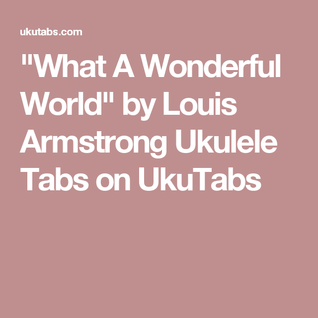 What A Wonderful World By Louis Armstrong Ukulele Tabs On Ukutabs