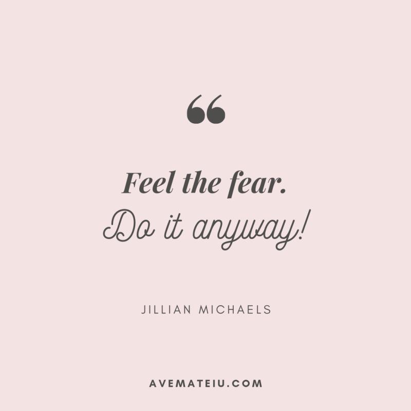 Feel the fear. Do it anyway! - Jillian Michaels Quote 400 - Ave Mateiu