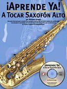 Aprende Ya: A Tocar Saxofon Alto (Softcover with CD)