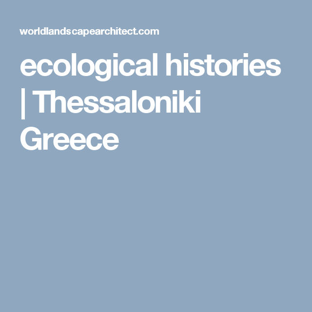 ecological histories | Thessaloniki Greece