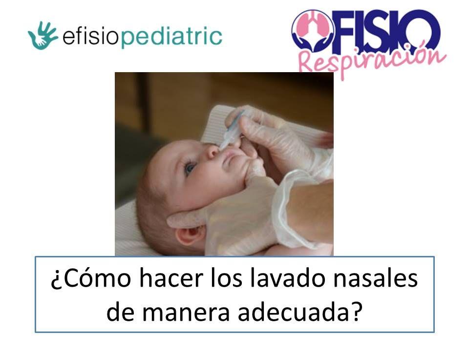 Cual Es La Mejor Forma De Hacer Los Lavados Nasales Para Eliminar Los Mocos Fisioterapia Respiratoria Pediatrica Fisioterapia Lava