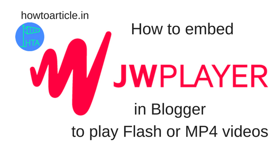 Read my article to embed JW Media Player in Blogger to