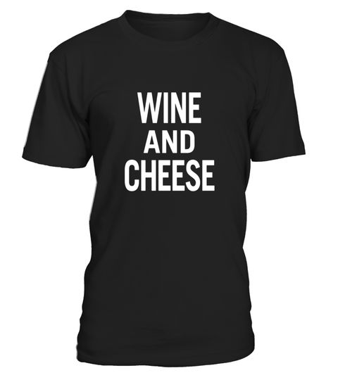 """# Wine and Cheese T-Shirt for Men and Women .  Special Offer, not available in shops      Comes in a variety of styles and colours      Buy yours now before it is too late!      Secured payment via Visa / Mastercard / Amex / PayPal      How to place an order            Choose the model from the drop-down menu      Click on """"Buy it now""""      Choose the size and the quantity      Add your delivery address and bank details      And that's it!      Tags: Front of t-shirt says """"Wine and Cheese"""""""