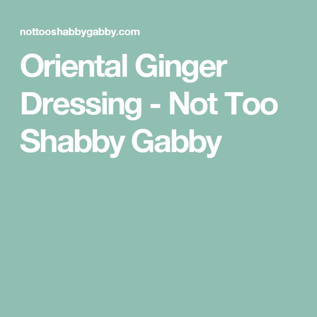 Oriental Ginger Dressing - Not Too Shabby Gabby