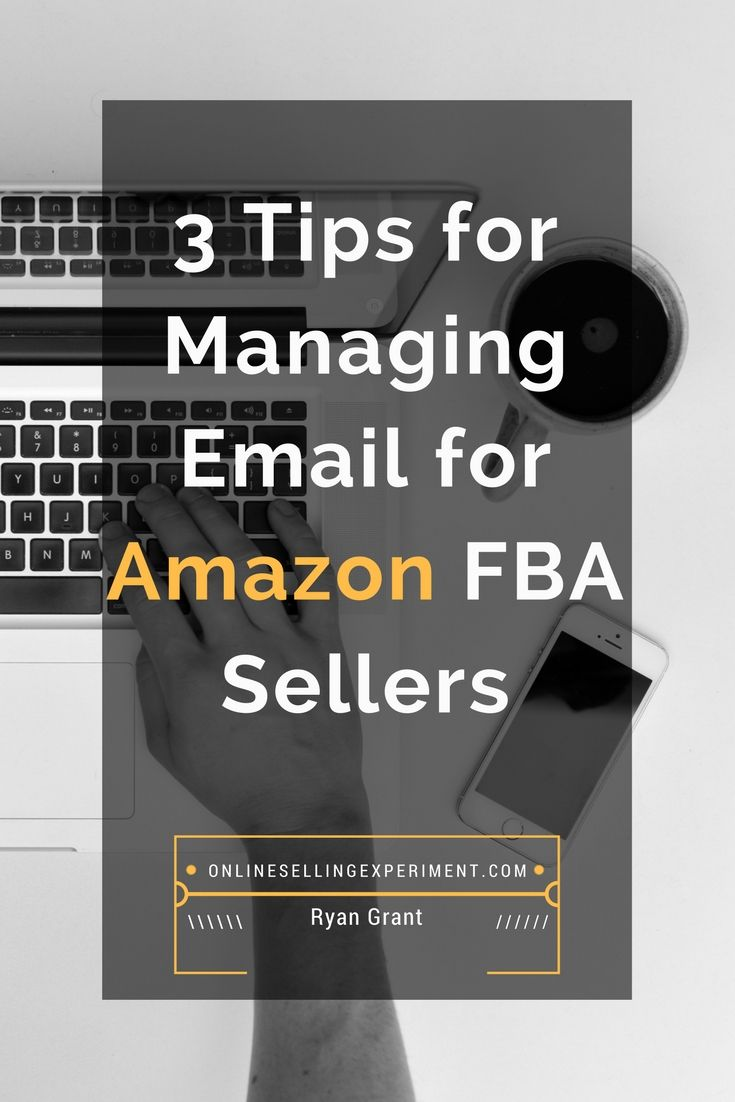 3 Easy Tips To Manage Your Email As An Amazon Fba Seller Amazon