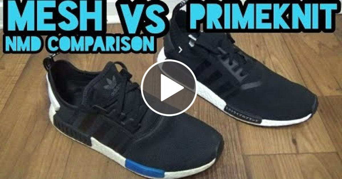 Adidas · Adidas NMD Primeknit Vs Mesh Whats ...