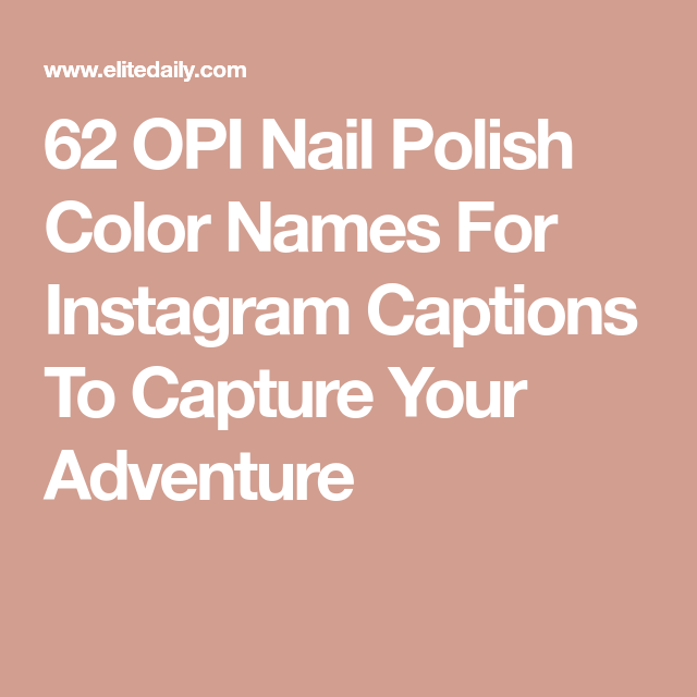 62 Opi Nail Polish Colors That Double As Clever Captions For Your Next Getaway Opi Nail Polish Colors Nail Polish Color Names Opi Nail Polish