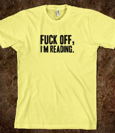 i need this shirt! people always interrupt me when i'm in the middle of a good book.