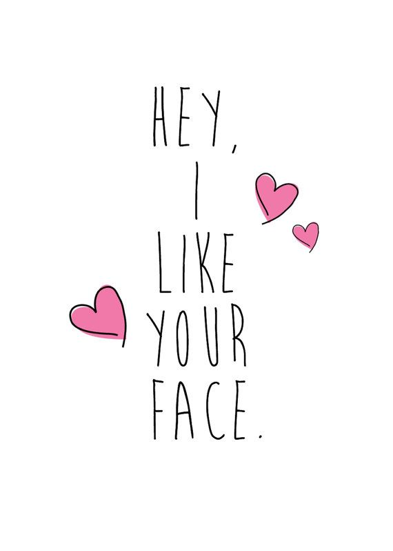 Hey I Like Your Face Typographical Card By Theyellowchevron At Etsy I Like You Alot Happy Anniversary Quotes Pattern Quotes