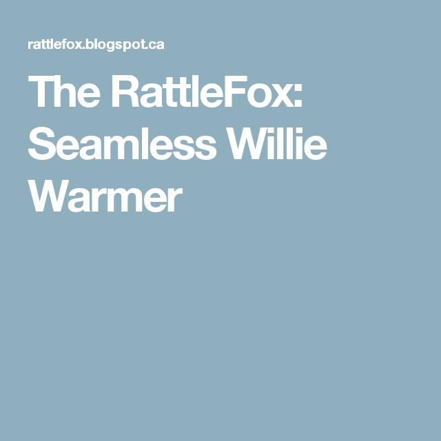 The Rattlefox Seamless Willie Warmer Stitch N Bitch Pinterest