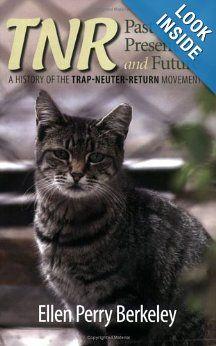 Tnr Past Present And Future A History Of The Trap Neuter Return Movement Ellen Perry Berkeley 9780970519429 Amazon Com Books History Neuter Presents